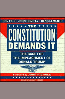 The Constitution Demands It: The Case for the Impeachment of Donald Trump The Case for the Impeachment of Donald Trump, John Bonifaz