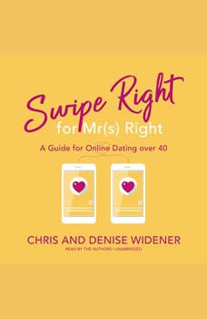 Swipe Right for Mr(s) Right: A Guide for Online Dating over 40, Chris Widener