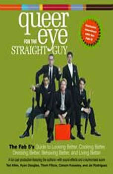 Queer Eye For the Straight Guy: The Fab 5's Guide to Looking Better, Cooking Better, Dressing Better, Behaving Better, and Living Better, Ted Allen