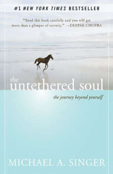 The Untethered Soul: The Journey Beyond Yourself The Journey Beyond Yourself, Michael A. Singer