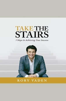 Take the Stairs: 7 Steps to Achieving True Success, Rory Vaden