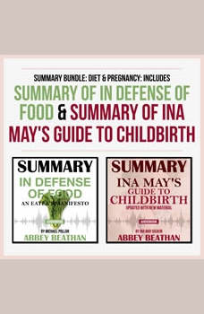 Summary Bundle: Diet & Pregnancy: Includes Summary of In Defense of Food & Summary of Ina May's Guide to Childbirth, Abbey Beathan