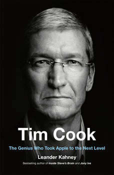 Tim Cook: The Genius Who Took Apple to the Next Level The Genius Who Took Apple to the Next Level, Leander Kahney