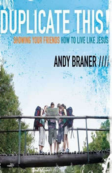 Duplicate This!: Showing Your Friends How to Live Like Jesus, Andy Braner