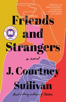 Friends and Strangers: A novel, J. Courtney Sullivan