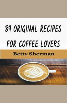 89 Original Recipes for Coffee Lovers, Betty Sherman