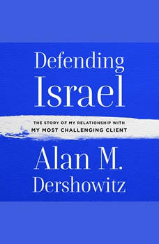 Defending Israel: The Story of My Relationship with My Most Difficult Client, Alan M. Dershowitz