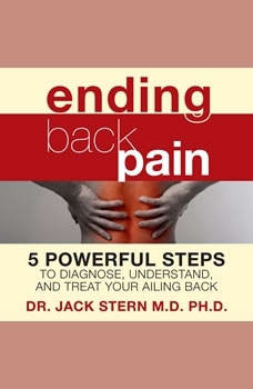 Ending Back Pain: 5 Powerful Steps to Diagnose, Understand, and Treat Your Ailing Back, Jack Stern