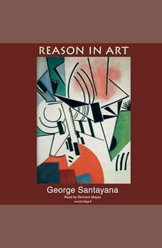 Reason in Art: The Life of Reason, George Santayana