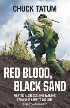 Red Blood, Black Sand: Fighting Alongside John Basilone from Boot Camp to Iwo Jima, Chuck Tatum