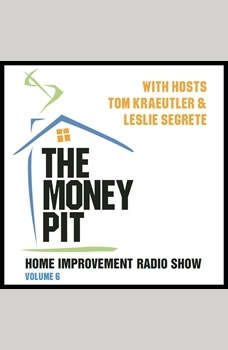The Money Pit, Vol. 6: With Hosts Tom Kraeutler & Leslie Segrete With Hosts Tom Kraeutler & Leslie Segrete, Tom Kraeutler; Leslie Segrete