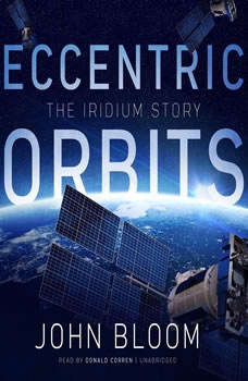Eccentric Orbits: The Iridium Story The Iridium Story, John Bloom