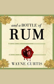 And a Bottle of Rum: A History of the New World in Ten Cocktails, Wayne Curtis