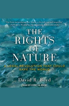 The Rights of Nature: A Legal Revolution That Could Save the World, David R. Boyd
