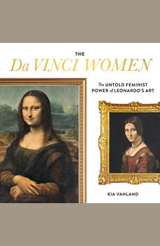 The Da Vinci Women: The Untold Feminist Power of Leonardo's Art, Kia Vahland