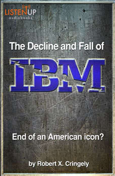 The Decline and Fall of IBM: End of an American Icon? End of an American Icon?, Robert Cringely