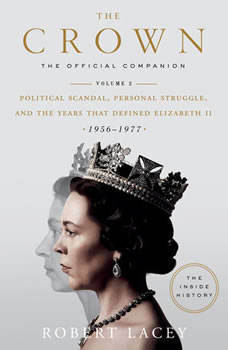 The Crown: The Official Companion, Volume 2: Political Scandal, Personal Struggle, and the Years that Defined Elizabeth II (1956-1977), Robert Lacey