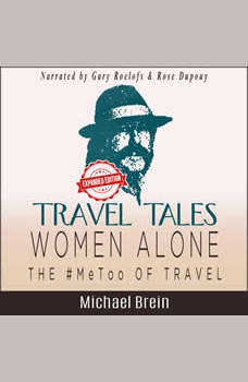Travel Tales: Women Alone � The #MeToo of Travel!: How to Survive as a Solo Woman Traveler Overseas, Michael Brein