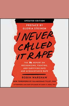 I Never Called It Rape - Updated Edition: The Ms. Report on Recognizing, Fighting, and Surviving Date and Acquaintance Rape The Ms. Report on Recognizing, Fighting, and Surviving Date and Acquaintance Rape, Robin Warshaw