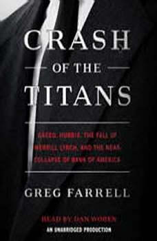 Crash of the Titans: Greed, Hubris, the Fall of Merrill Lynch and the Near-Collapse of Bank of America Greed, Hubris, the Fall of Merrill Lynch and the Near-Collapse of Bank of America, Greg Farrell
