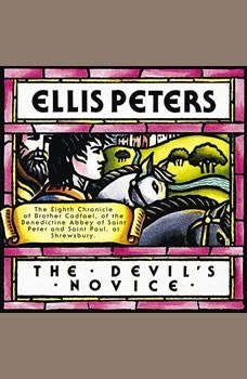 The Devils Novice: The Eighth Chronicle of Brother Cadfael The Eighth Chronicle of Brother Cadfael, Ellis Peters