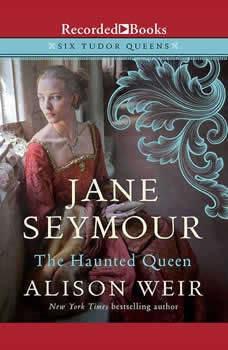Jane Seymour: The Haunted Queen, Alison Weir