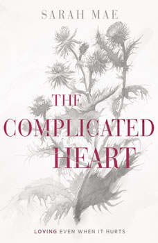The Complicated Heart: Loving Even When It Hurts, Sarah Mae
