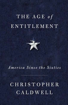 The Age of Entitlement: America Since the Sixties, Christopher Caldwell