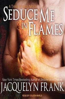 Seduce Me in Flames: A Three Worlds Novel A Three Worlds Novel, Jacquelyn Frank