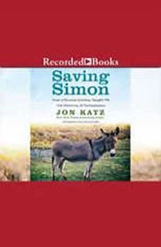 Saving Simon: How a Rescue Donkey Taught Me the Meaning of Compassion, Jon Katz