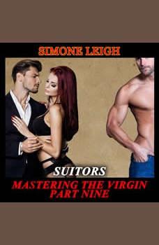 'Suitors' - 'Mastering the Virgin' Part Nine: A BDSM Menage Erotic Romance, Simone Leigh