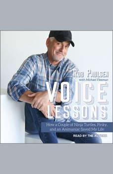 Voice Lessons: How a Couple of Ninja Turtles, Pinky and an Animaniac Saved My Life, Rob Paulsen