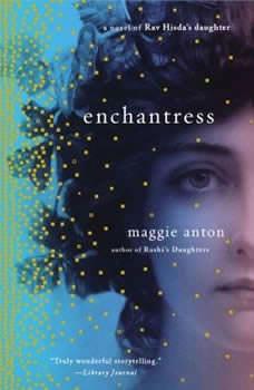 Enchantress: A Novel of Rav Hisda's Daughter A Novel of Rav Hisda's Daughter, Maggie Anton