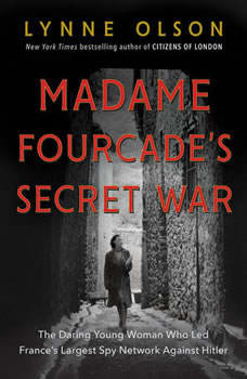 Madame Fourcade's Secret War: The Daring Young Woman Who Led France's Largest Spy Network Against Hitler The Daring Young Woman Who Led France's Largest Spy Network Against Hitler, Lynne Olson