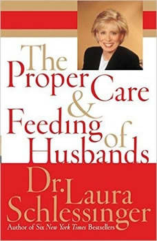 The Proper Care and Feeding of Husbands, Dr. Laura Schlessinger
