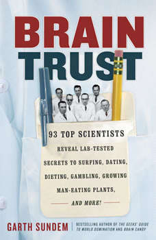 Brain Trust: 93 Top Scientists Reveal Lab-Tested Secrets to Surfing, Dating, Dieting, Gambling, Growing Man-Eating Plants, and More! 93 Top Scientists Reveal Lab-Tested Secrets to Surfing, Dating, Dieting, Gambling, Growing Man-Eating Plants, and More!, Garth Sundem