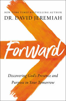 Forward: Discovering God's Presence and Purpose in Your Tomorrow, Dr.  David Jeremiah