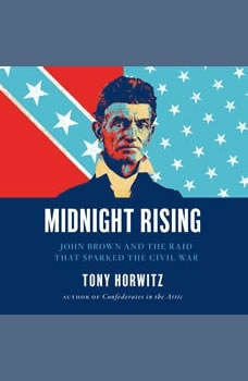 Midnight Rising: John Brown and the Raid That Sparked the Civil War, Tony Horwitz
