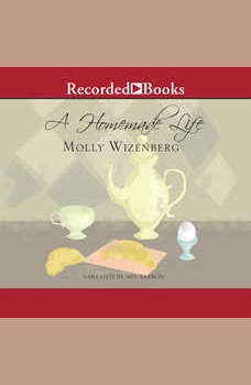 A Homemade Life: Stories and Recipes from My Kitchen Table, Molly Wizenberg