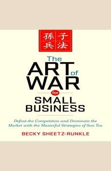 The Art of War for Small Business: Defeat the Competition and Dominate the Market with the Masterful Strategies of Sun Tzu, Becky Sheetz-Runkle