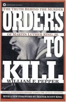 Orders to Kill: The Truth behind the Murder of Martin Luther King, William F. Pepper