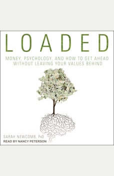 Loaded: Money, Psychology, and How to Get Ahead without Leaving Your Values Behind, Sarah Newcomb