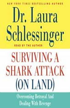 Surviving a Shark Attack (On Land): Overcoming Betrayal and Dealing with Revenge, Dr. Laura Schlessinger