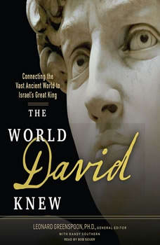 The World David Knew: Connecting the Vast Ancient World to Israel's Great King Connecting the Vast Ancient World to Israel's Great King, Bob Souer