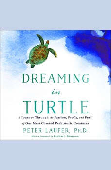 Dreaming in Turtle: A Journey Through the Passion, Profit, and Peril of Our Most Coveted Prehistoric Creatures, PhD Laufer