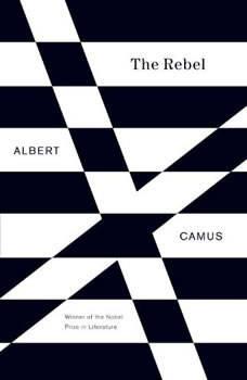 The Rebel: An Essay on Man in Revolt, Albert Camus