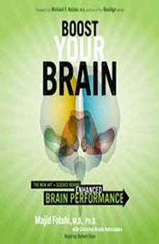 Boost Your Brain: The New Art and Science Behind Enhanced Brain Performance, Majid Fotuhi