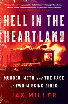 Hell in the Heartland: Murder, Meth, and the Case of Two Missing Girls, Jax Miller