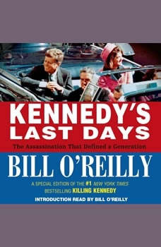 Kennedy's Last Days: The Assassination That Defined a Generation The Assassination That Defined a Generation, Bill O'Reilly
