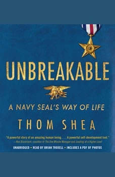 Unbreakable: A Navy SEAL's Way of Life, Thom Shea